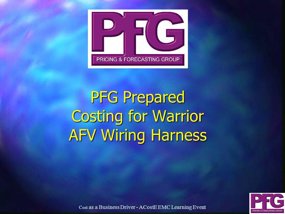 16 PFG Prepared Costing for Warrior AFV Wiring Harness Cost as a Business Driver - ACostE EMC Learning Event