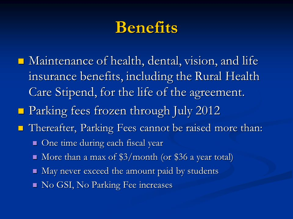 Benefits Maintenance of health, dental, vision, and life insurance benefits, including the Rural Health Care Stipend, for the life of the agreement.