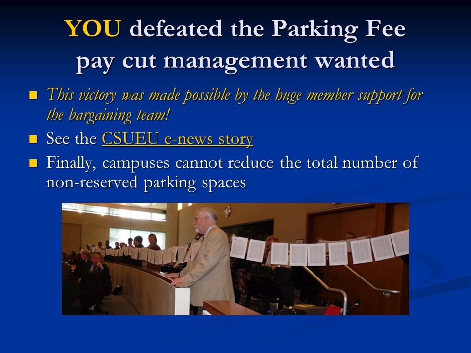 YOU defeated the Parking Fee pay cut management wanted This victory was made possible by the huge member support for the bargaining team.