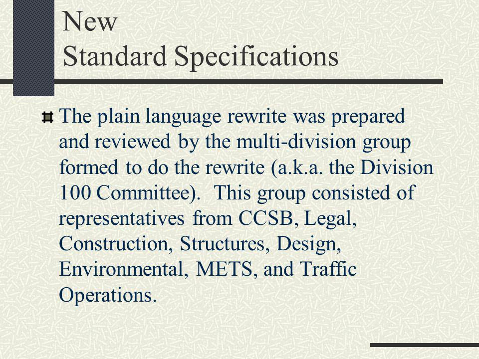 New Standard Specifications The plain language rewrite was prepared and reviewed by the multi-division group formed to do the rewrite (a.k.a.
