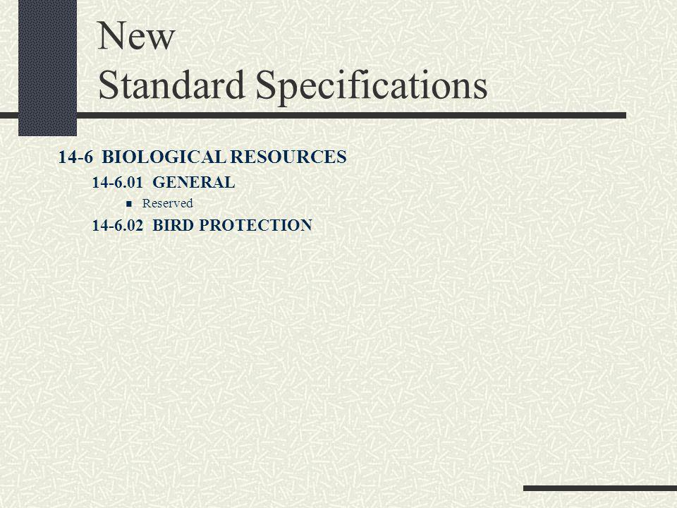 New Standard Specifications 14-6 BIOLOGICAL RESOURCES 14-6.01 GENERAL Reserved 14-6.02 BIRD PROTECTION