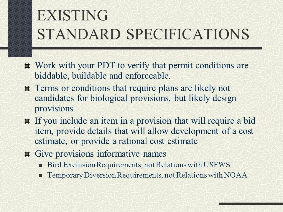 EXISTING STANDARD SPECIFICATIONS Work with your PDT to verify that permit conditions are biddable, buildable and enforceable.