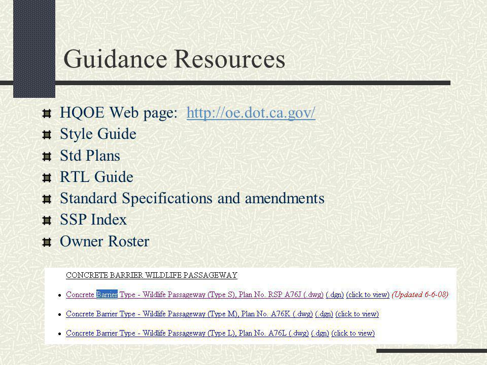 Guidance Resources HQOE Web page: http://oe.dot.ca.gov/http://oe.dot.ca.gov/ Style Guide Std Plans RTL Guide Standard Specifications and amendments SSP Index Owner Roster