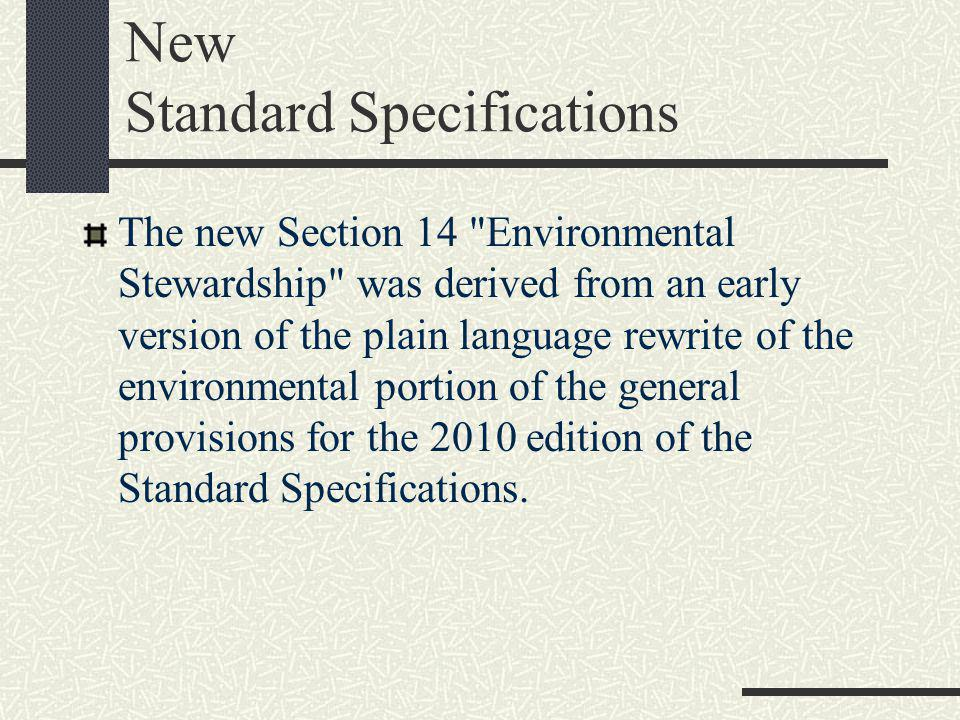 New Standard Specifications The new Section 14 Environmental Stewardship was derived from an early version of the plain language rewrite of the environmental portion of the general provisions for the 2010 edition of the Standard Specifications.