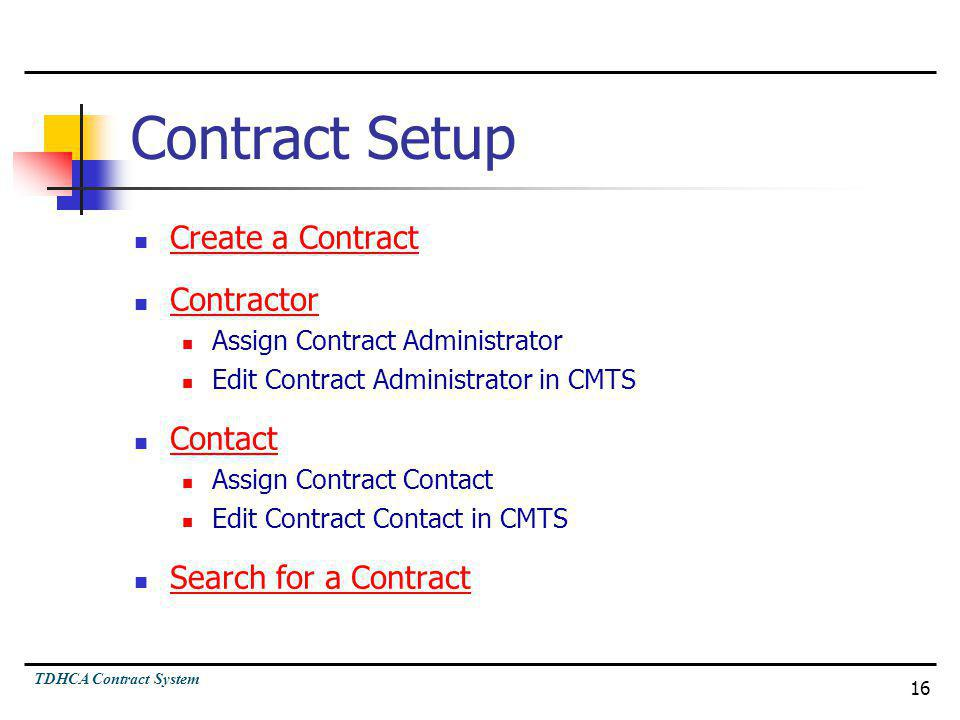 TDHCA Contract System 16 Contract Setup Create a Contract Contractor Assign Contract Administrator Edit Contract Administrator in CMTS Contact Assign