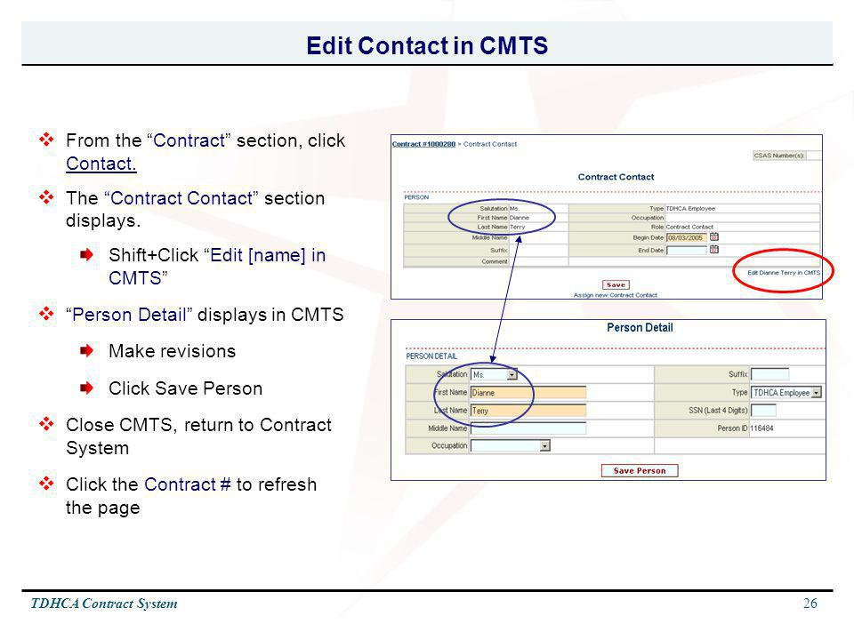 26TDHCA Contract System Edit Contact in CMTS From the Contract section, click Contact. The Contract Contact section displays. Shift+Click Edit [name]