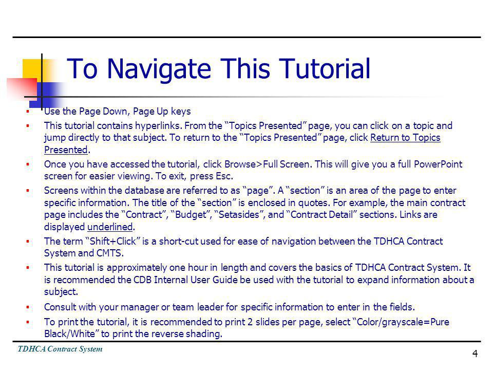 TDHCA Contract System 4 To Navigate This Tutorial Use the Page Down, Page Up keys This tutorial contains hyperlinks. From the Topics Presented page, y