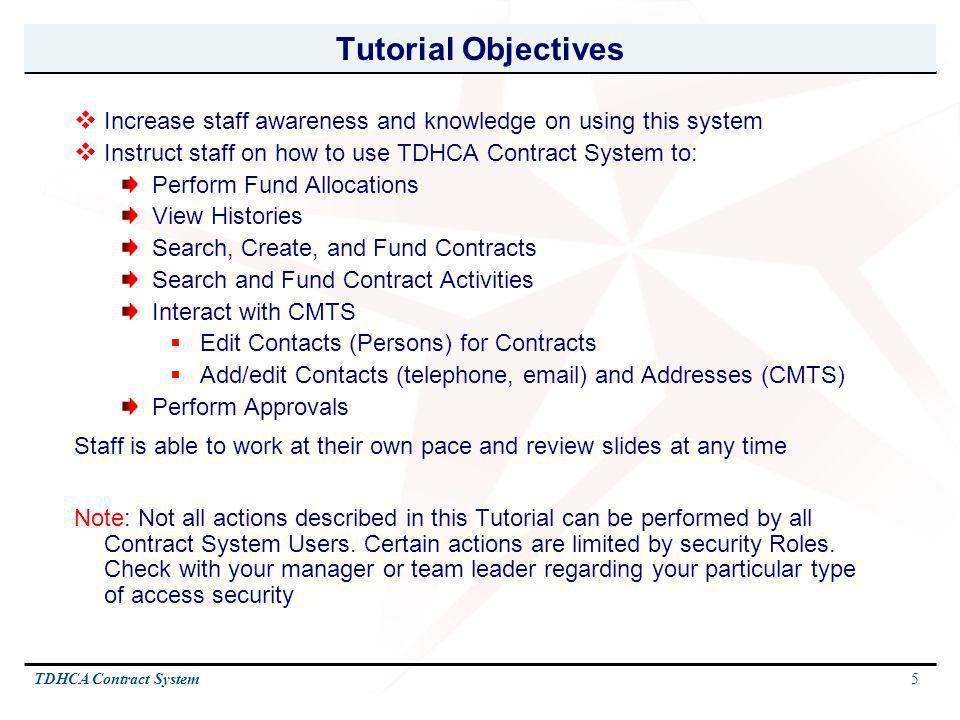 5TDHCA Contract System Tutorial Objectives Increase staff awareness and knowledge on using this system Instruct staff on how to use TDHCA Contract Sys