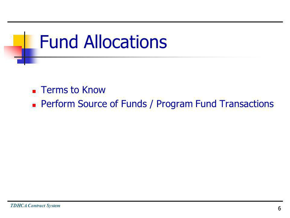 TDHCA Contract System 6 Fund Allocations Terms to Know Perform Source of Funds / Program Fund Transactions