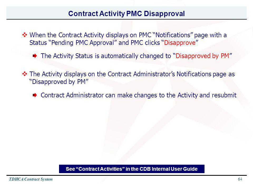 64TDHCA Contract System See Contract Activities in the CDB Internal User Guide Contract Activity PMC Disapproval When the Contract Activity displays o