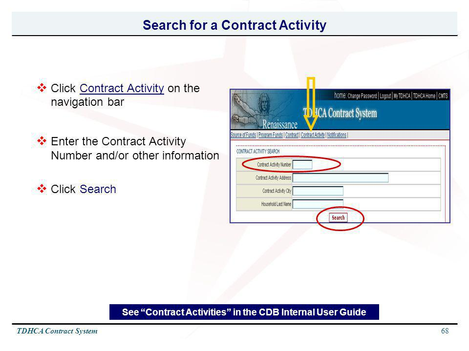 68TDHCA Contract System Search for a Contract Activity Click Contract Activity on the navigation bar Enter the Contract Activity Number and/or other i