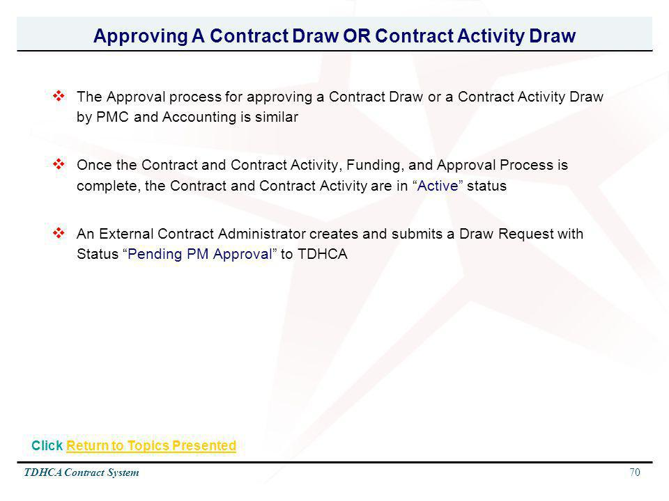 70TDHCA Contract System The Approval process for approving a Contract Draw or a Contract Activity Draw by PMC and Accounting is similar Once the Contr