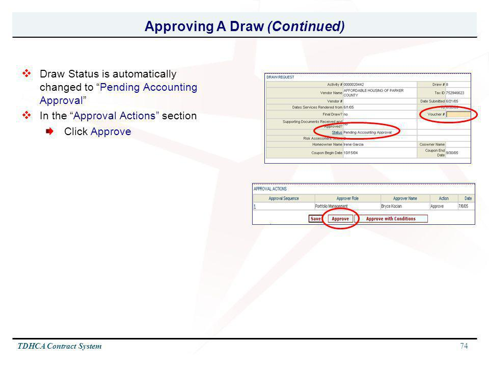 74TDHCA Contract System Approving A Draw (Continued) Draw Status is automatically changed to Pending Accounting Approval In the Approval Actions secti