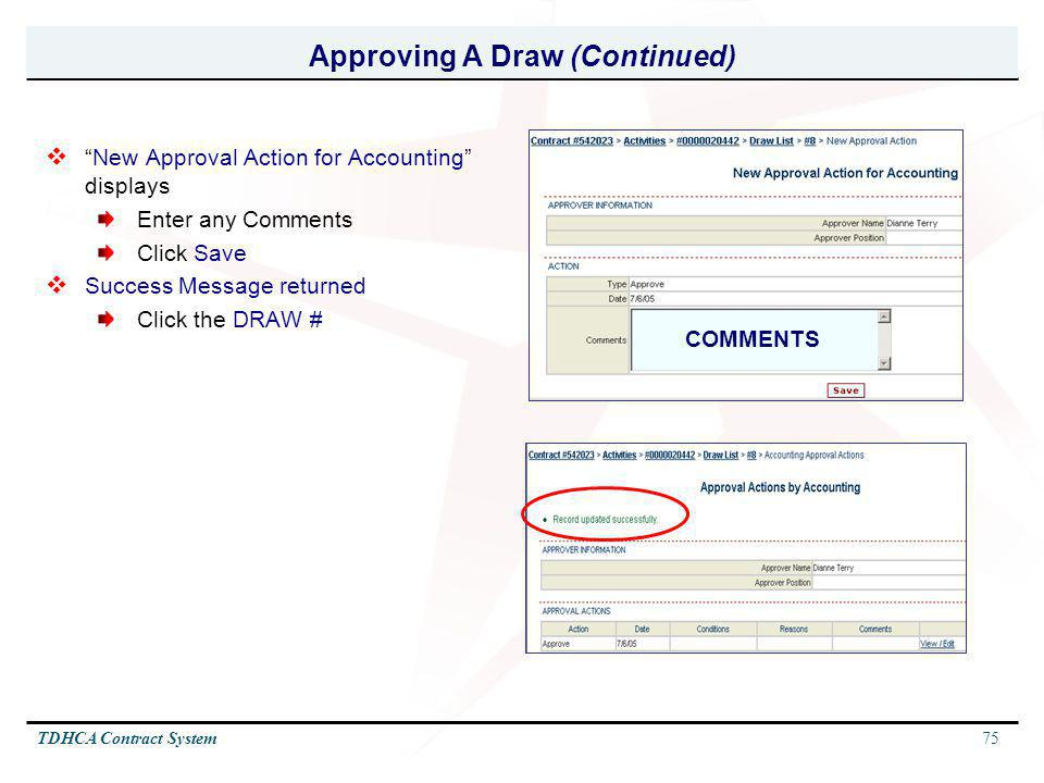 75TDHCA Contract System Approving A Draw (Continued) New Approval Action for Accounting displays Enter any Comments Click Save Success Message returne