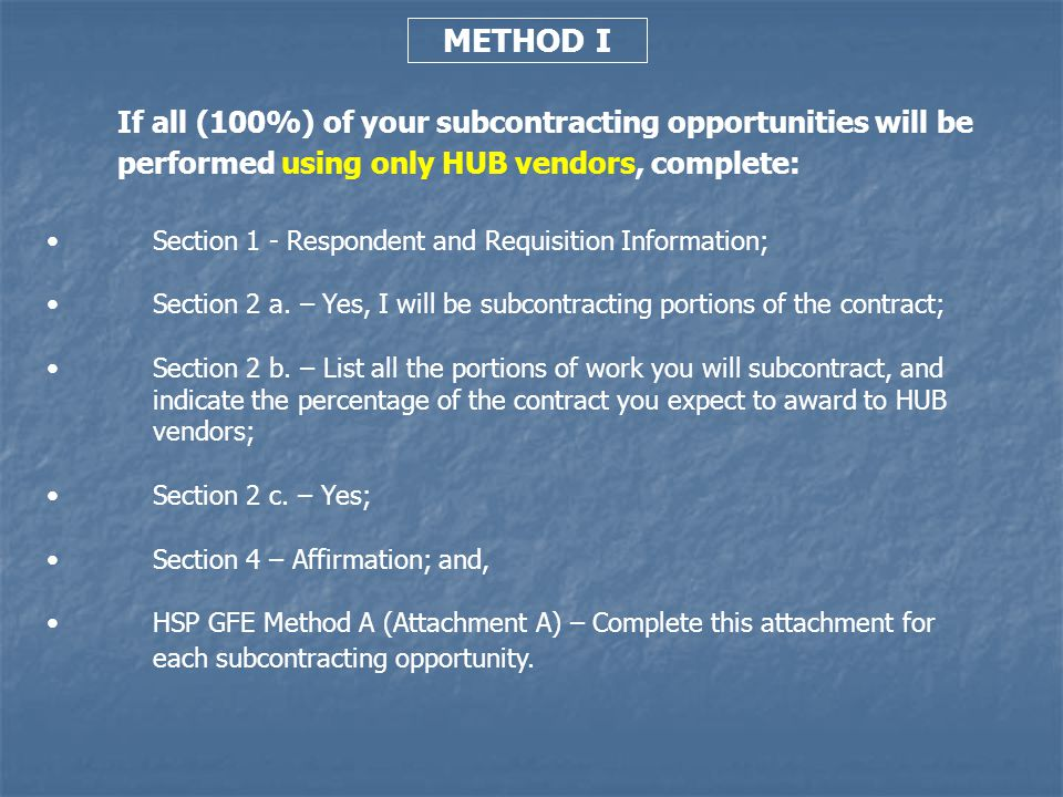 METHOD I If all (100%) of your subcontracting opportunities will be performed using only HUB vendors, complete: Section 1 - Respondent and Requisition