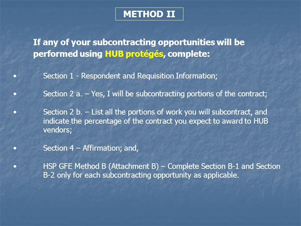 METHOD II If any of your subcontracting opportunities will be performed using HUB protégés, complete: Section 1 - Respondent and Requisition Informati