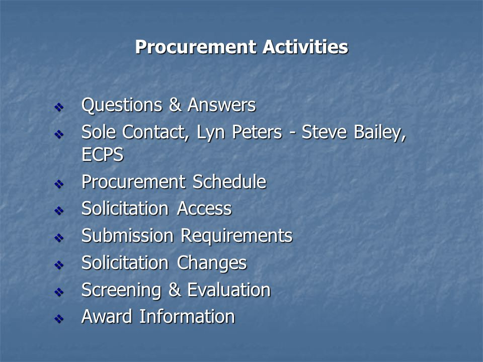 Procurement Activities Questions & Answers Questions & Answers Sole Contact, Lyn Peters - Steve Bailey, ECPS Sole Contact, Lyn Peters - Steve Bailey,
