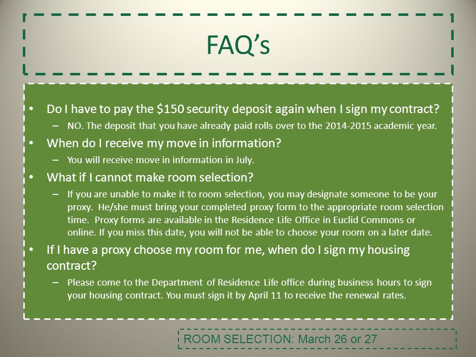 FAQs Do I have to pay the $150 security deposit again when I sign my contract? – NO. The deposit that you have already paid rolls over to the 2014-201