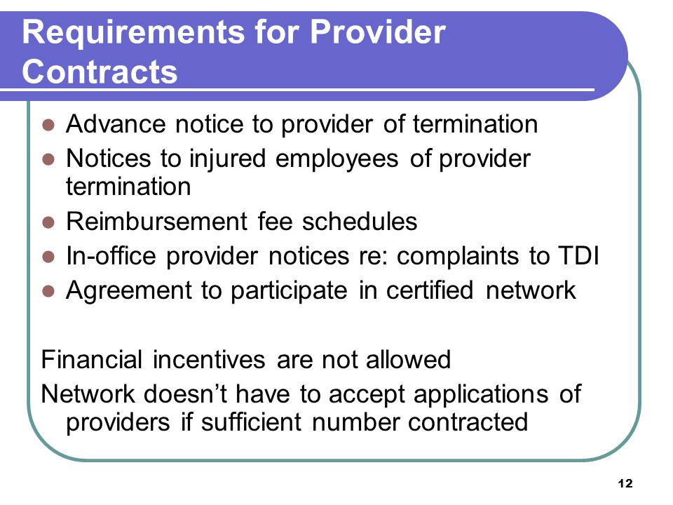 12 Requirements for Provider Contracts Advance notice to provider of termination Notices to injured employees of provider termination Reimbursement fe