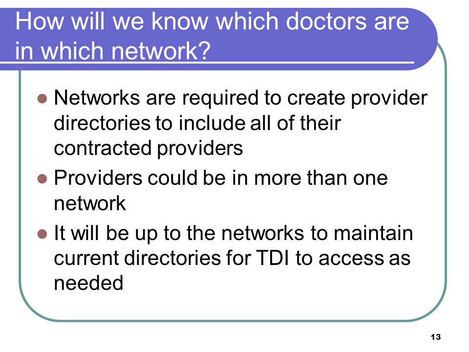 13 How will we know which doctors are in which network.