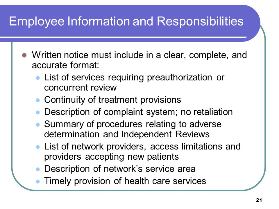 21 Employee Information and Responsibilities Written notice must include in a clear, complete, and accurate format: List of services requiring preauth