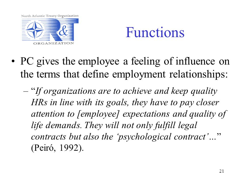 21 Functions PC gives the employee a feeling of influence on the terms that define employment relationships: –If organizations are to achieve and keep