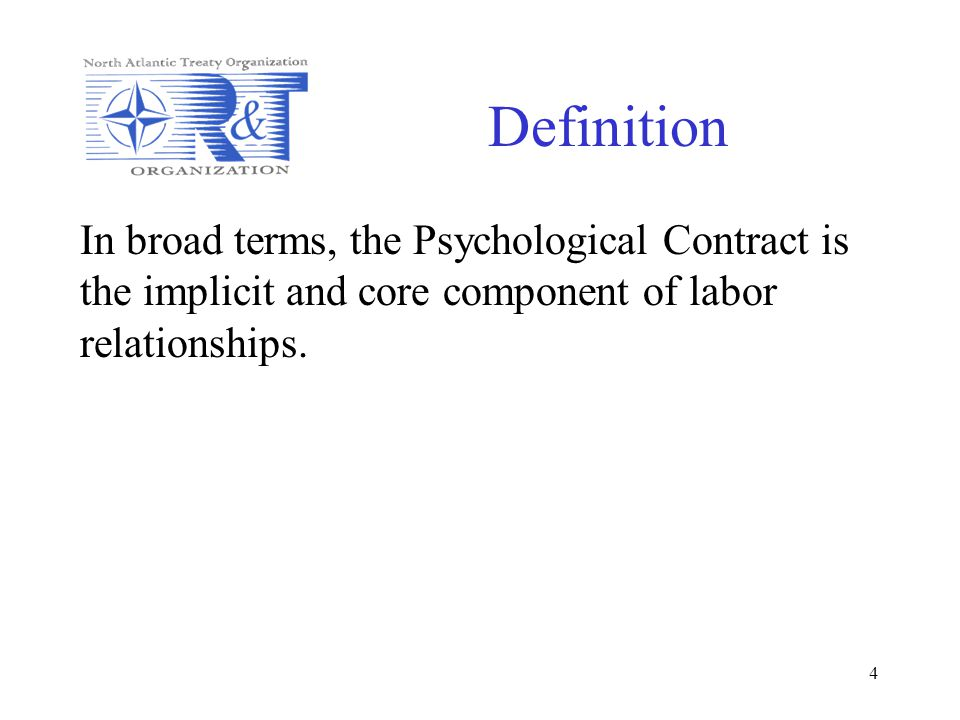 4 Definition In broad terms, the Psychological Contract is the implicit and core component of labor relationships.