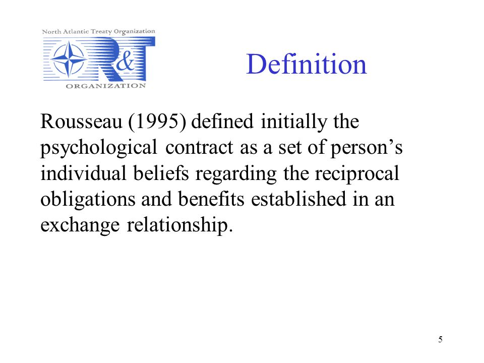 5 Definition Rousseau (1995) defined initially the psychological contract as a set of persons individual beliefs regarding the reciprocal obligations