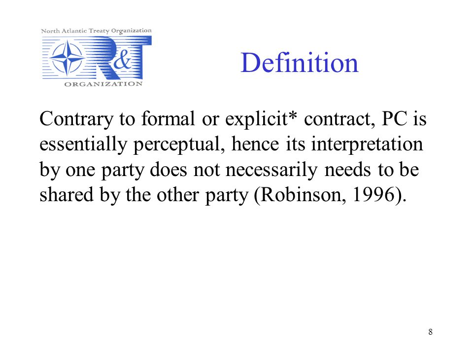 8 Definition Contrary to formal or explicit* contract, PC is essentially perceptual, hence its interpretation by one party does not necessarily needs