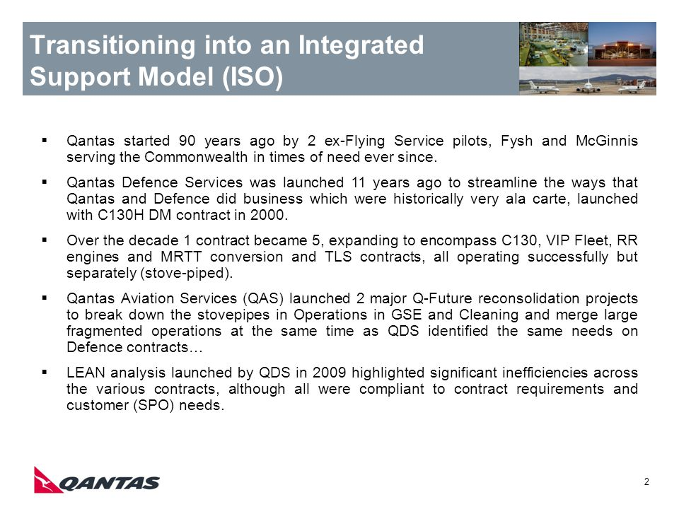 2 Transitioning into an Integrated Support Model (ISO) Qantas started 90 years ago by 2 ex-Flying Service pilots, Fysh and McGinnis serving the Common