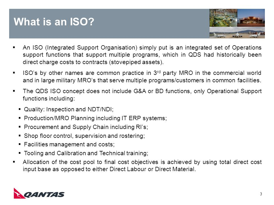 3 What is an ISO? An ISO (Integrated Support Organisation) simply put is an integrated set of Operations support functions that support multiple progr