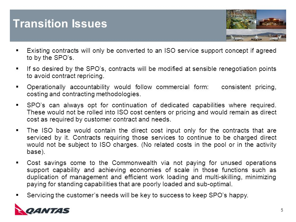 5 Transition Issues Existing contracts will only be converted to an ISO service support concept if agreed to by the SPOs. If so desired by the SPOs, c