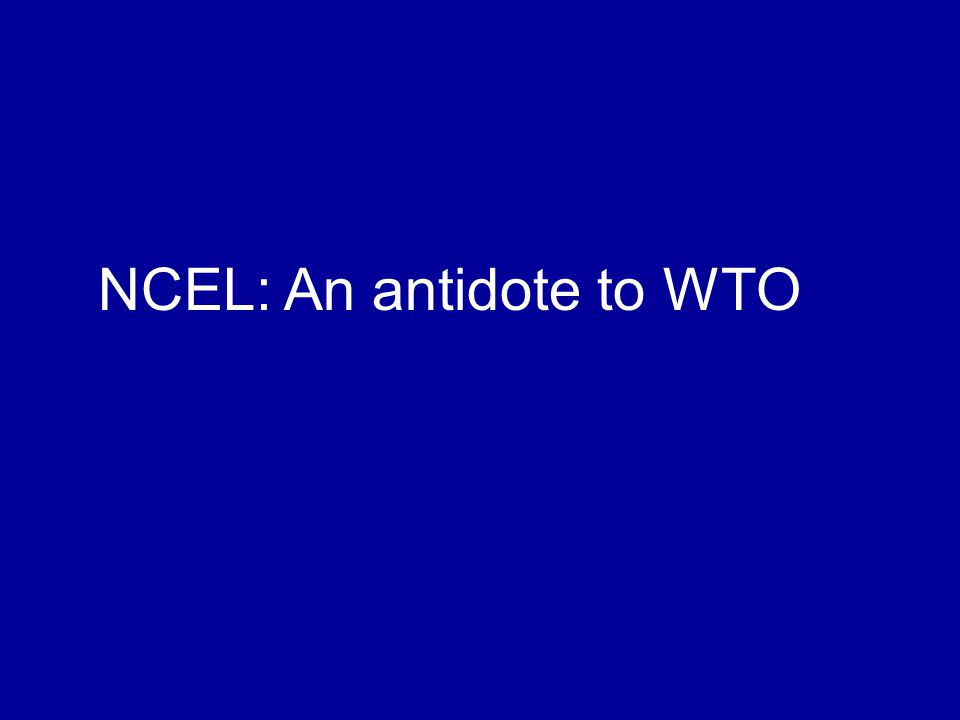 NCEL: An antidote to WTO