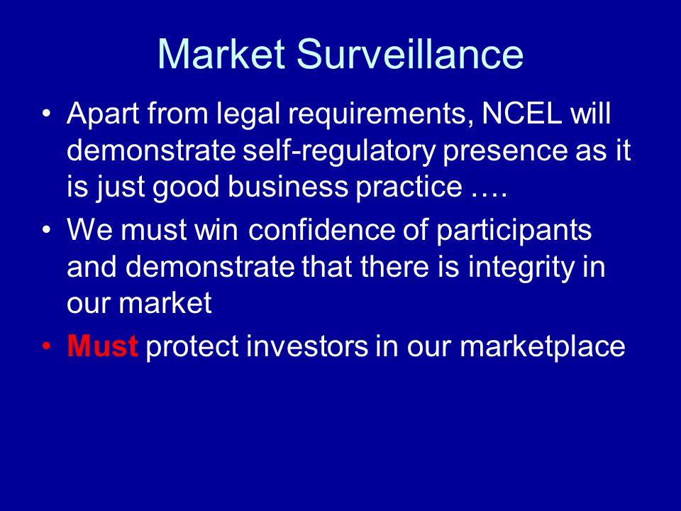Market Surveillance Apart from legal requirements, NCEL will demonstrate self-regulatory presence as it is just good business practice ….