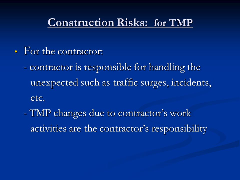 Construction Risks: for TMP For the Ministry: For the Ministry: - TMP changes due to scope changes or other ministry changed condition responsibilities are ministry changed condition responsibilities are to the ministrys account to the ministrys account