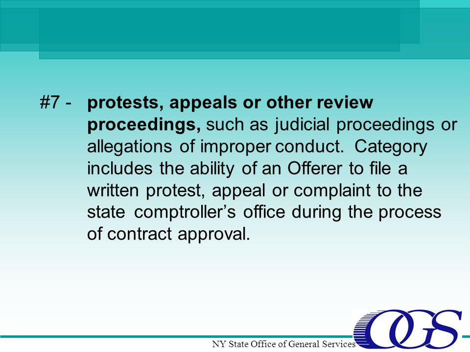 NY State Office of General Services #7 - protests, appeals or other review proceedings, such asjudicial proceedings or allegations of improperconduct.