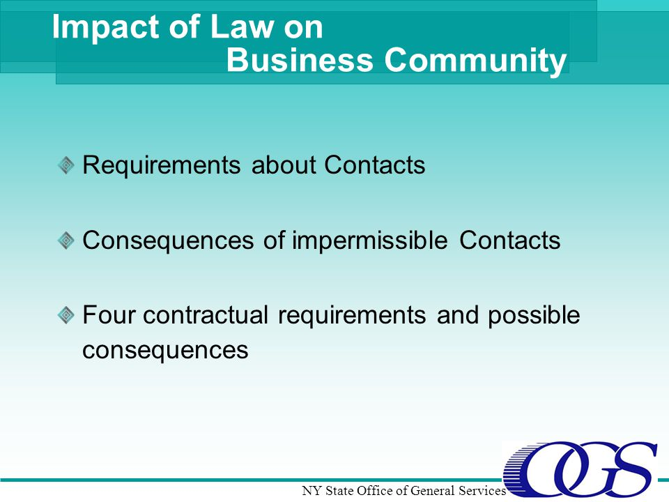 NY State Office of General Services Impact of Law on Business Community Requirements about Contacts Consequences of impermissible Contacts Four contractual requirements and possible consequences