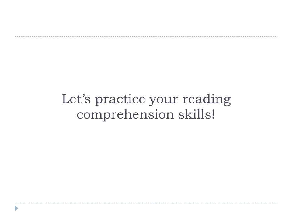 Lets practice your reading comprehension skills!