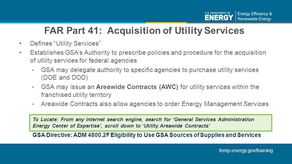 femp.energy.gov/training Defines Utility Services Establishes GSAs Authority to prescribe policies and procedure for the acquisition of utility servic