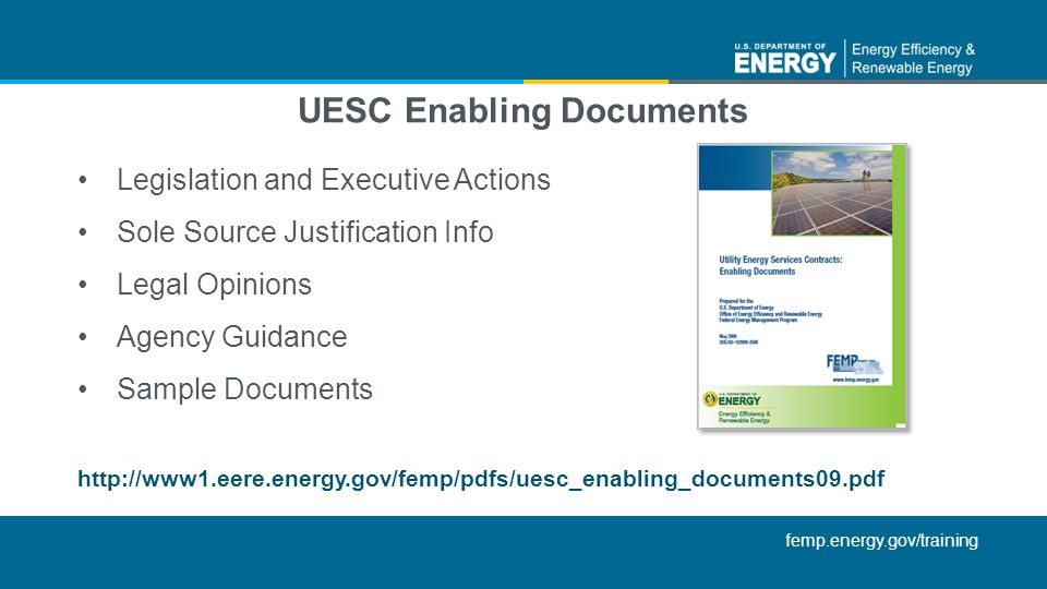 femp.energy.gov/training Legislation and Executive Actions Sole Source Justification Info Legal Opinions Agency Guidance Sample Documents UESC Enablin