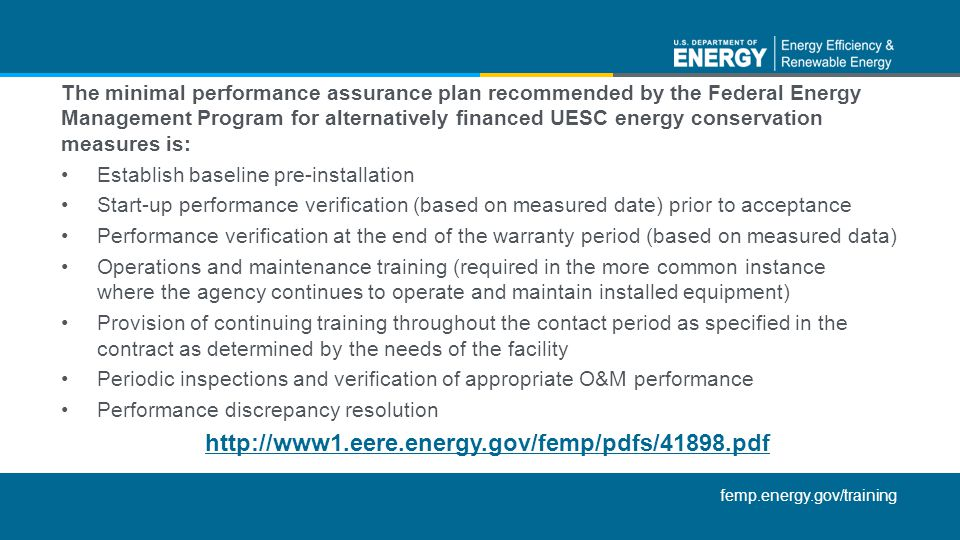 femp.energy.gov/training The minimal performance assurance plan recommended by the Federal Energy Management Program for alternatively financed UESC e