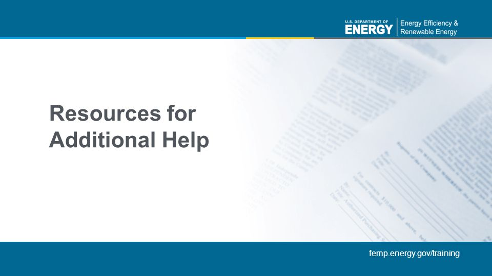 femp.energy.gov/training Resources for Additional Help