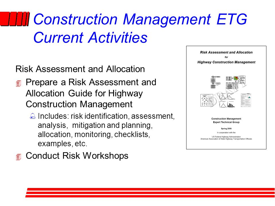 Risk Assessment and Allocation 4 Prepare a Risk Assessment and Allocation Guide for Highway Construction Management %Includes: risk identification, assessment, analysis, mitigation and planning, allocation, monitoring, checklists, examples, etc.