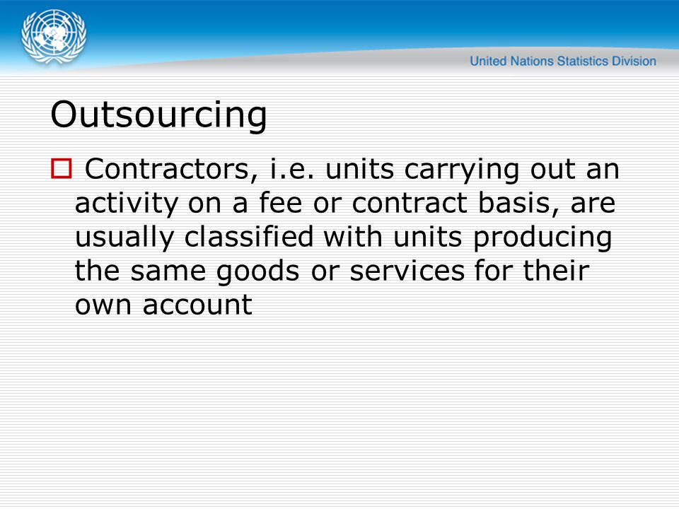 Outsourcing - manufacturing In manufacturing, the principal provides the contractor the technical specifications of the manufacturing activity to be carried out on the input material.