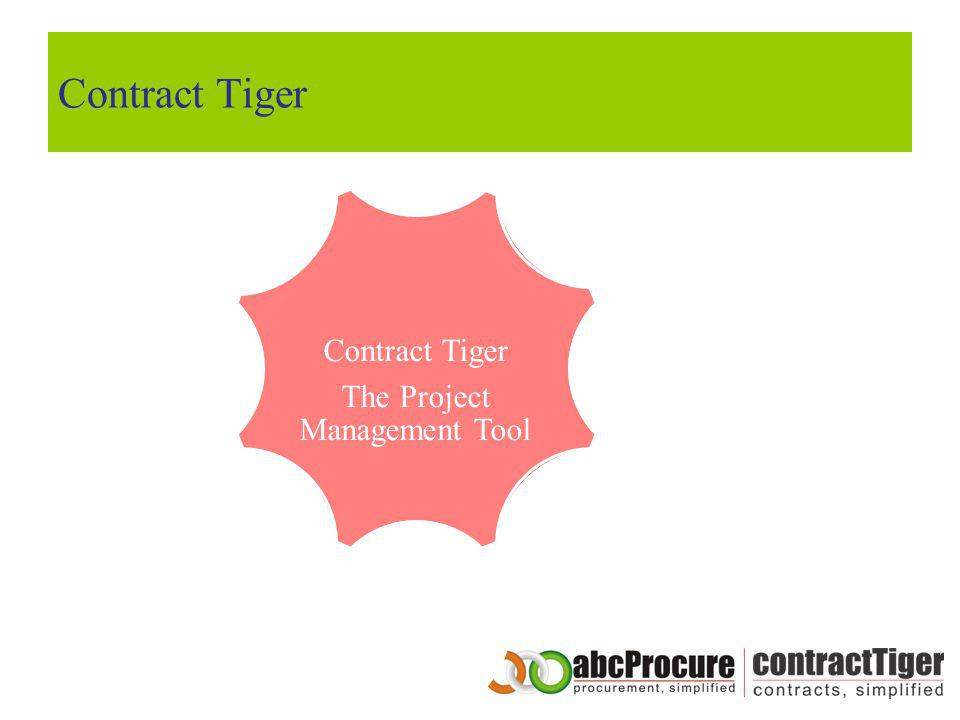 The Project Management Tool Contract Creation Configure Contract Progress Tracking Accept Work / Delivery Generate Invoice Interim Payments Final Payment Supplier Tiger Contract Tiger