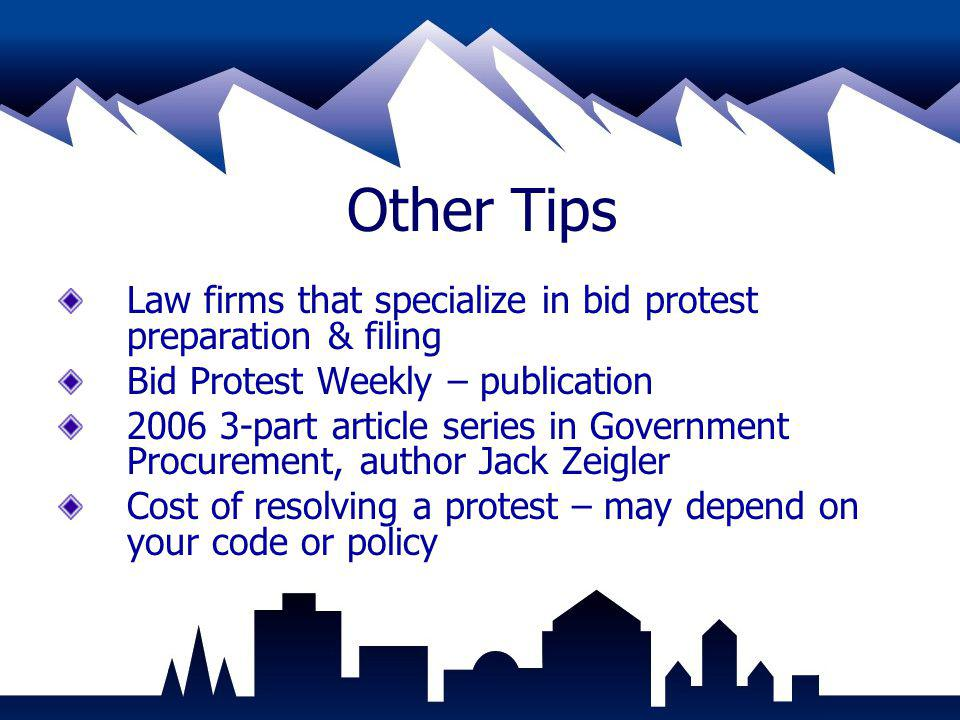 Other Tips Law firms that specialize in bid protest preparation & filing Bid Protest Weekly – publication 2006 3-part article series in Government Pro
