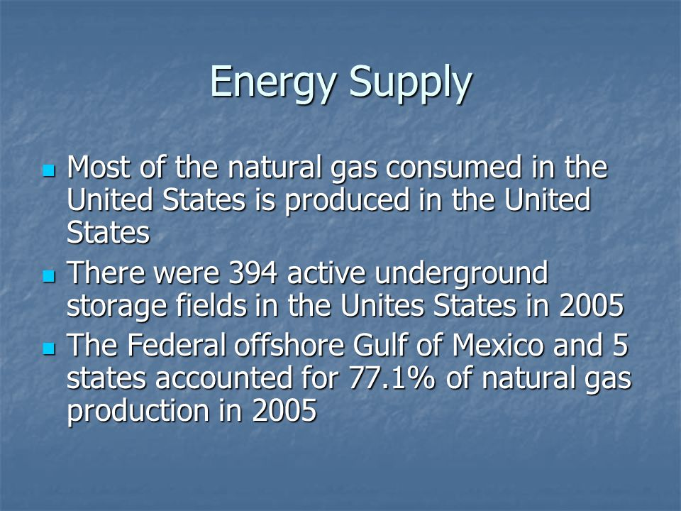 Energy Supply Most of the natural gas consumed in the United States is produced in the United States Most of the natural gas consumed in the United St