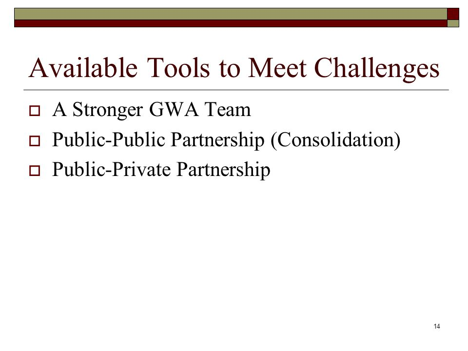 14 Available Tools to Meet Challenges A Stronger GWA Team Public-Public Partnership (Consolidation) Public-Private Partnership