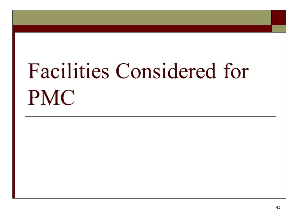 43 Facilities Considered for PMC