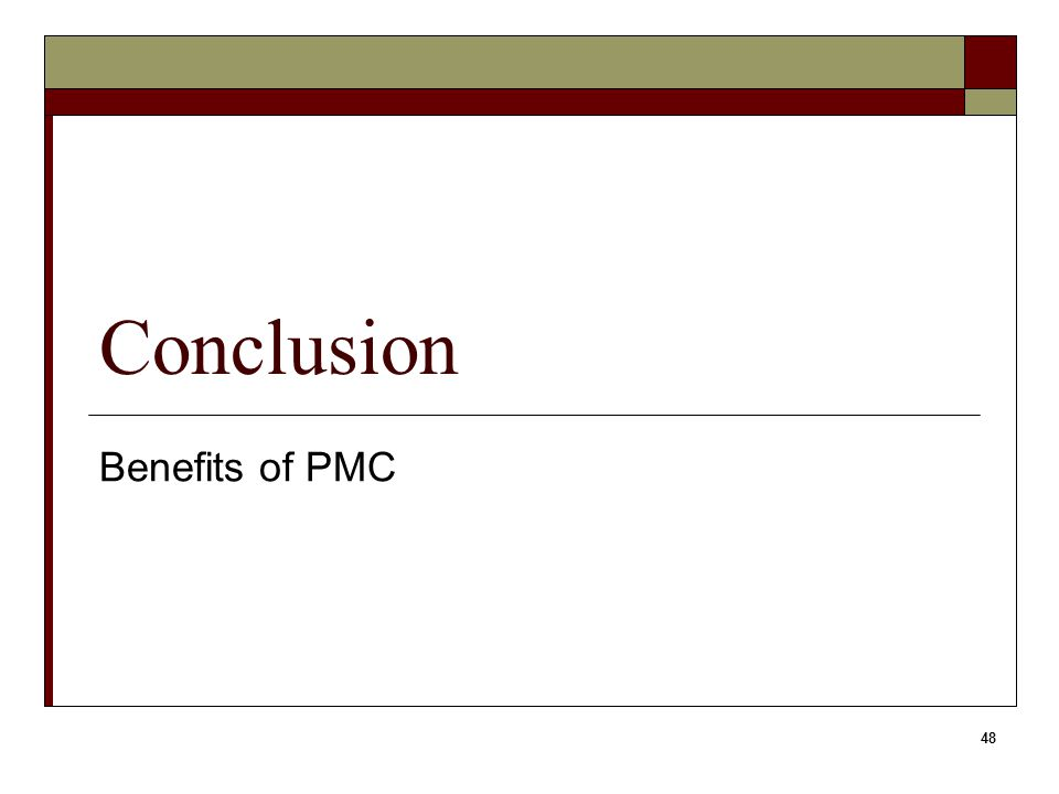 48 Conclusion Benefits of PMC